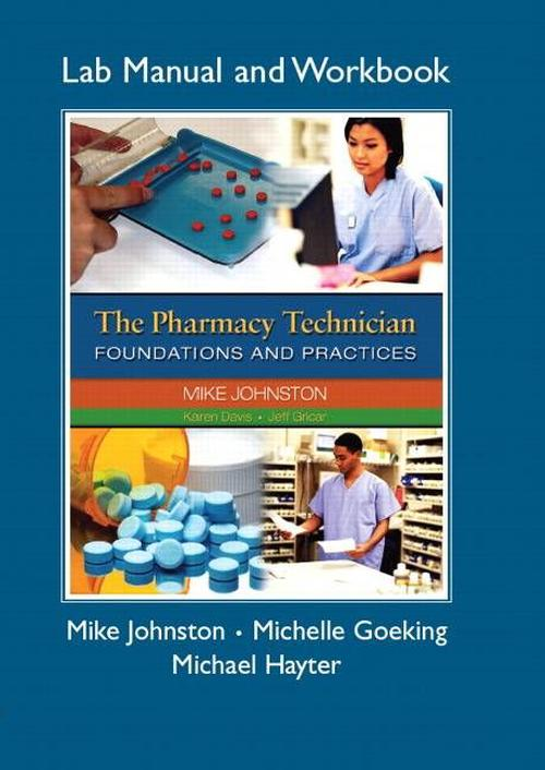 The Pharmacy Technician Foundations and Practices Workbook/Lab Manual