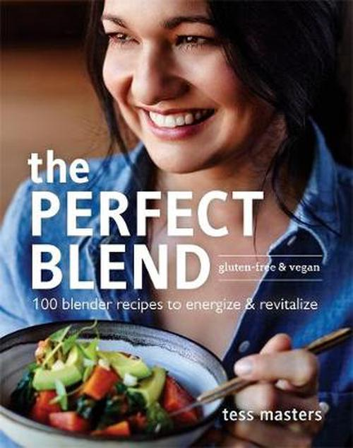 The Perfect Blend: 100 Blender Recipes to Energise and Revitalize