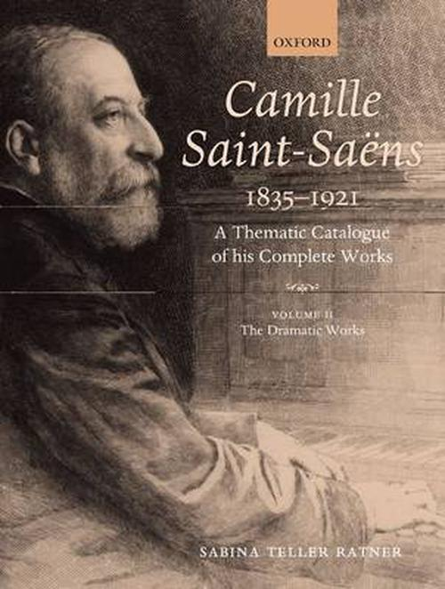 Camille Saint-Saens 1835-1921: A Thematic Catalogue of His Complete Works, Volume II: The Dramatic Works