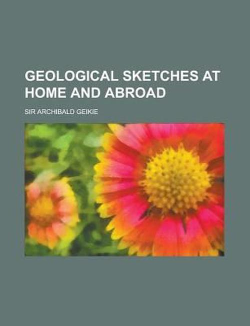 Geological Sketches at Home and Abroad (1882)