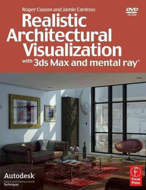 Realistic Architectural Visualization with 3ds Max and Mental Ray [With DVD]
