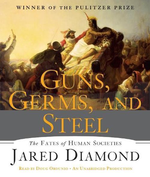 Guns, Germs, and Steel: The Fates of Human Societies