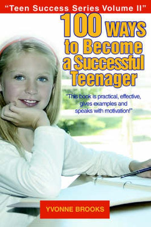 100 Ways to Become a Successful Teenager: Teen Success Series Volume II