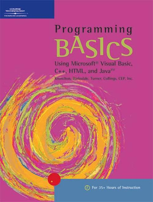 Programming BASICS: Using Microsoft Visual Basic, C++, HTML, and Java