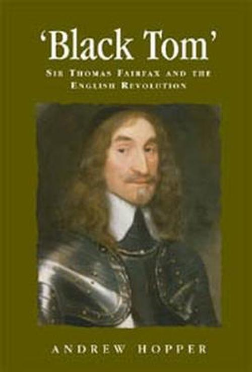 Black Tom: Sir Thomas Fairfax and the English Revolution