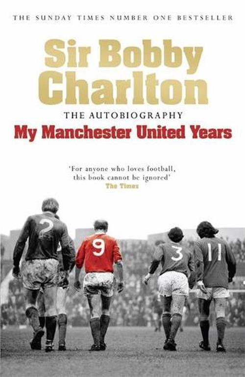Sir Bobby Charlton: My Manchester United Years: The Autobiography
