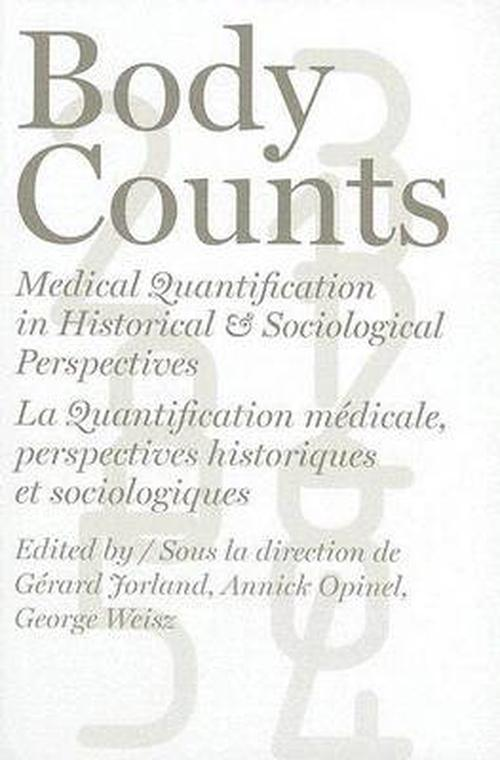 Body Counts: Medical Quantification in Historical and Sociological Perspectives/Perspectives Historiques Et Sociologiques