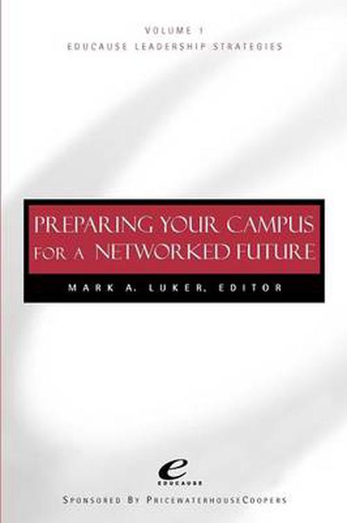 Educause Leadership Strategies, Preparing Your Campus for a Networked Future