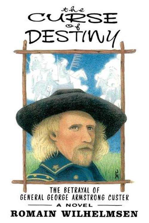 The Curse of Destiny: The Betrayal of General George Armstrong Custer