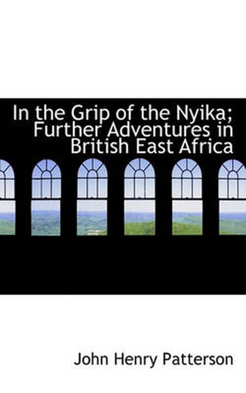 In the Grip of the Nyika; Further Adventures in British East