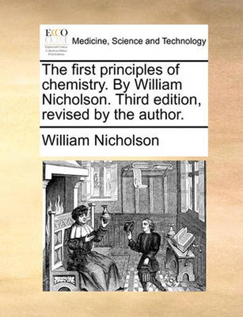 The First Principles of Chemistry. by William Nicholson. Third Edition, Revised by the Author.