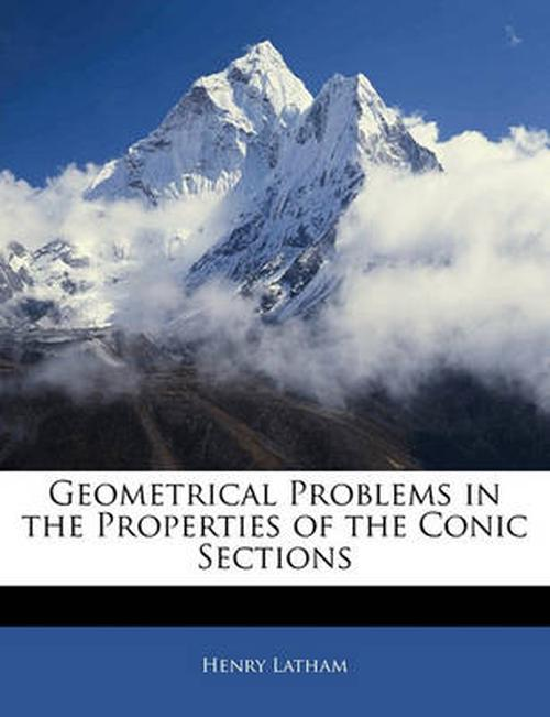 Geometrical Problems in the Properties of the Conic Sections