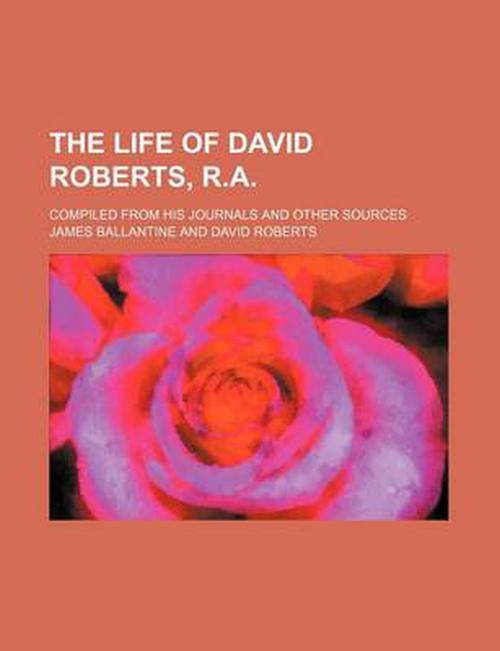 Life of David Roberts, R.A.; Compiled from His Journals and