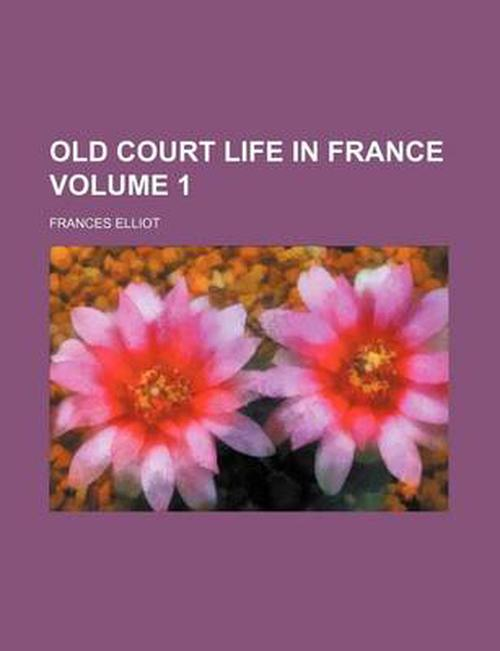 Old Court Life in France (Volume 1)