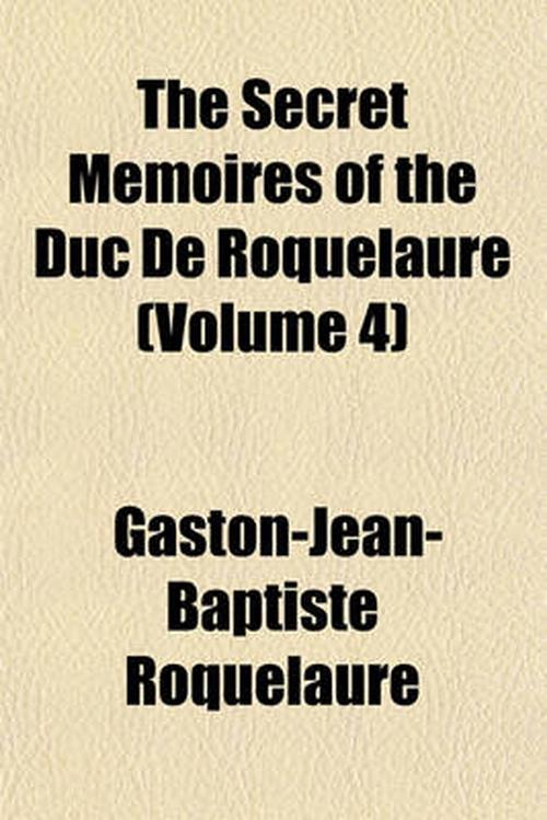 The Secret Memoires of the Duc De Roquelaure (volume 4)