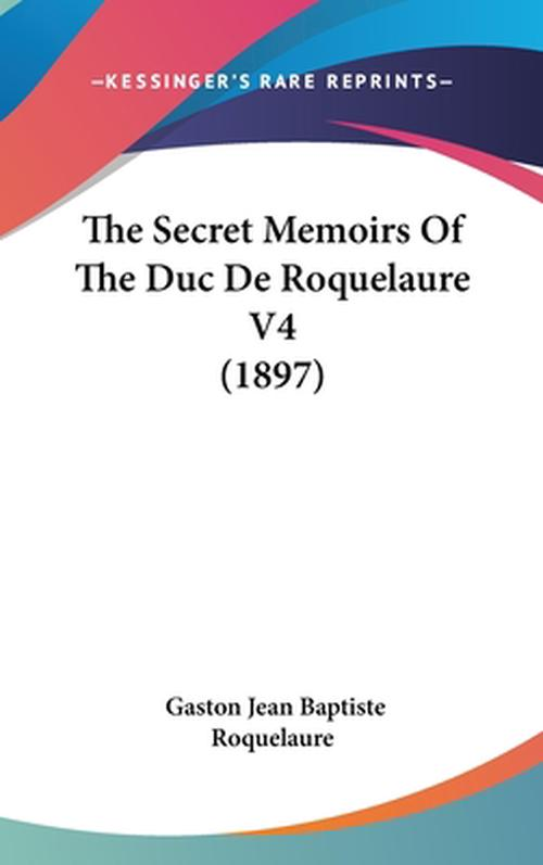 The Secret Memoirs of the Duc de Roquelaure V4 (1897)