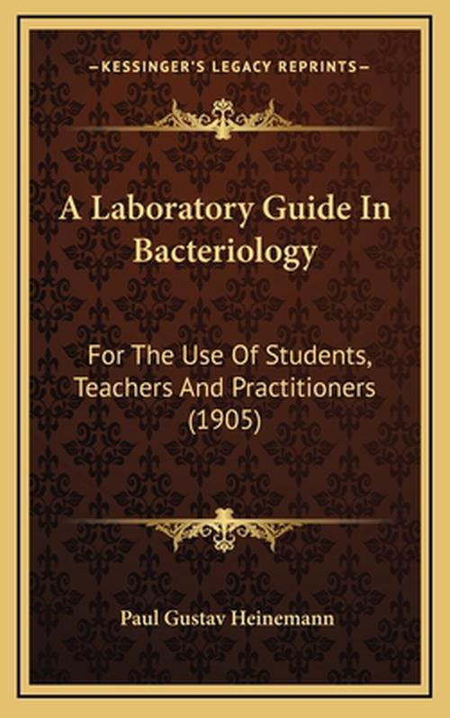 A Laboratory Guide in Bacteriology: For the Use of Students, Teachers and Practitioners (1905)
