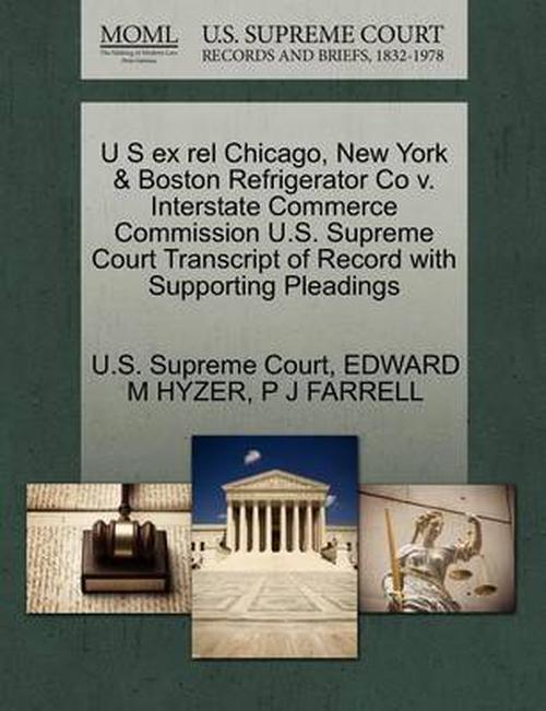U S ex rel Chicago, New York & Boston Refrigerator Co v. Interstate Commerce Commission U.S. Supreme Court Transcript of Record with Supporting Pleadi