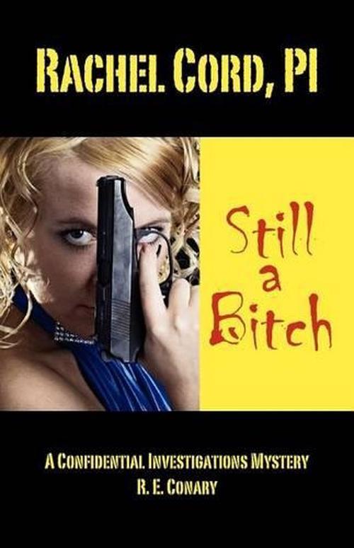 Rachel Cord, Pi 'Still a Bitch': A Confidential Investigations Mystery