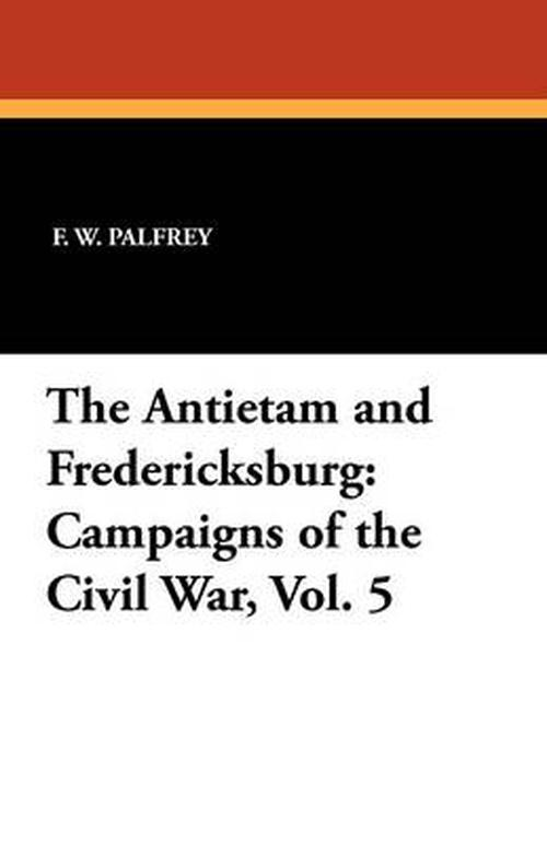 The Antietam and Fredericksburg: Campaigns of the Civil War, Vol. 5