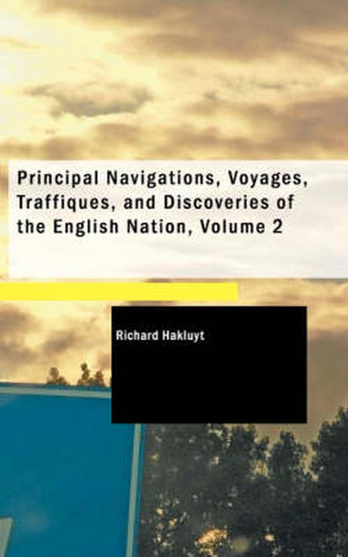 Principal Navigations, Voyages, Traffiques, and Discoveries of the English Nation, Volume 2