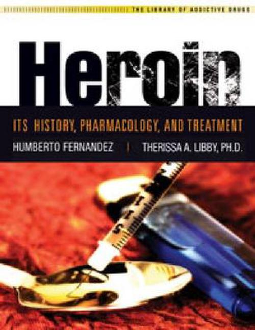 Heroin: Its History, Pharmacology, and Treatment