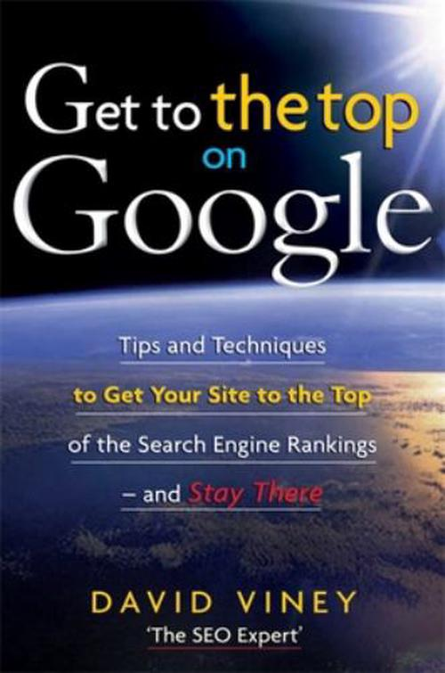 Get to the Top on Google: Search Engine Optimization and Website Promotion Techniques to Get Your Site to the Top of the Search Engine Rankings