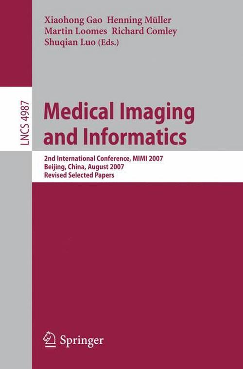 Medical Imaging and Informatics: 2nd International Conference, MIMI 2007, Beijing, China, August 14-16, 2007, Revised Selected Papers