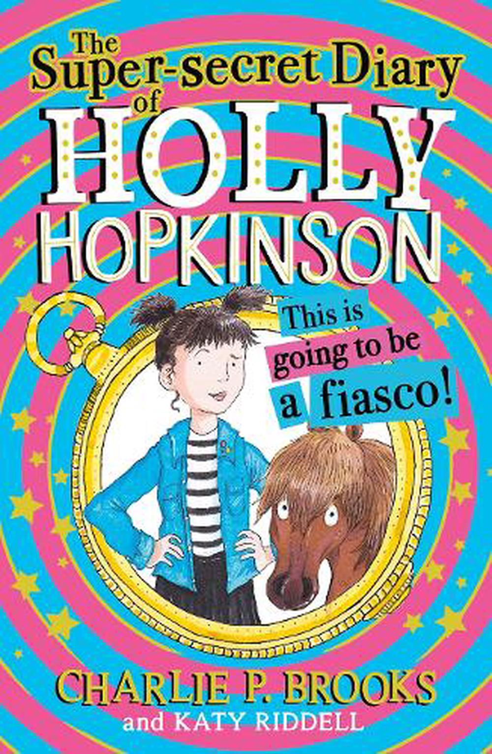 The Super-Secret Diary of Holly Hopkinson: This Is Going To Be a Fiasco
