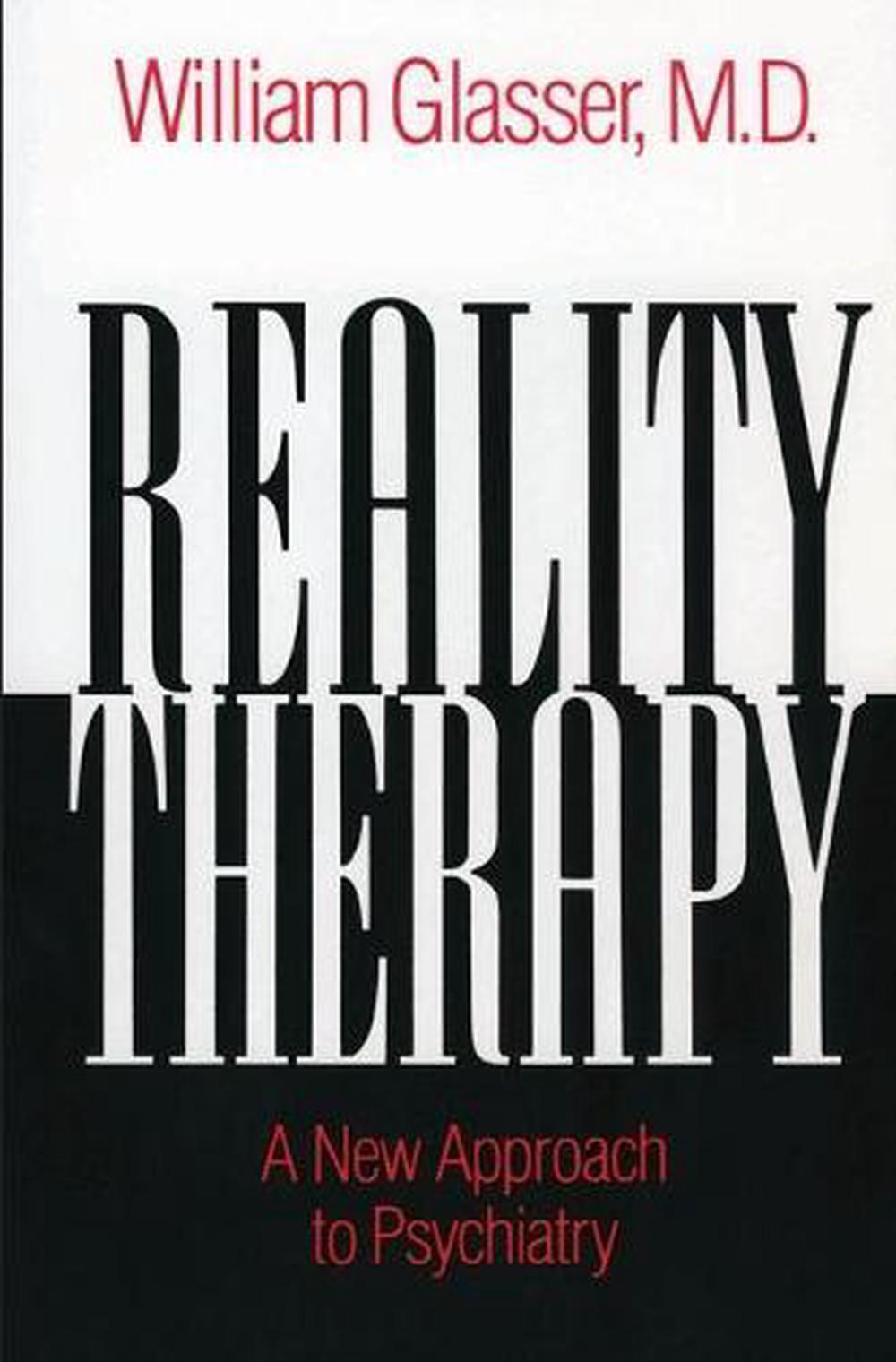 reality therapy: a new approach to psychiatry essay Get this from a library reality therapy : a new approach to psychiatry [william glasser] -- explains the philosophy and procedures of the newer therapeutic method that emphasizes the individual's acceptance of reality and of responsibility for his or her behavior.