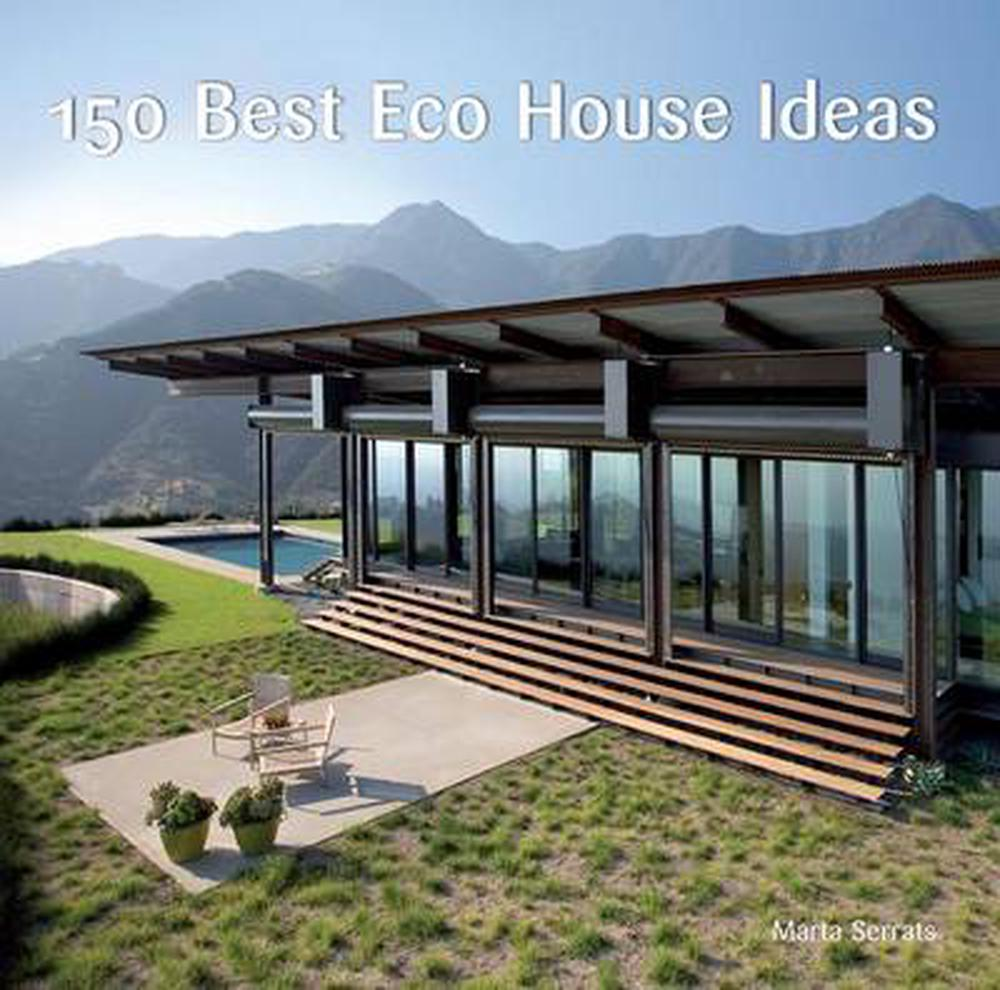 150 Best Eco House Ideas By Marta Serrats, Hardcover