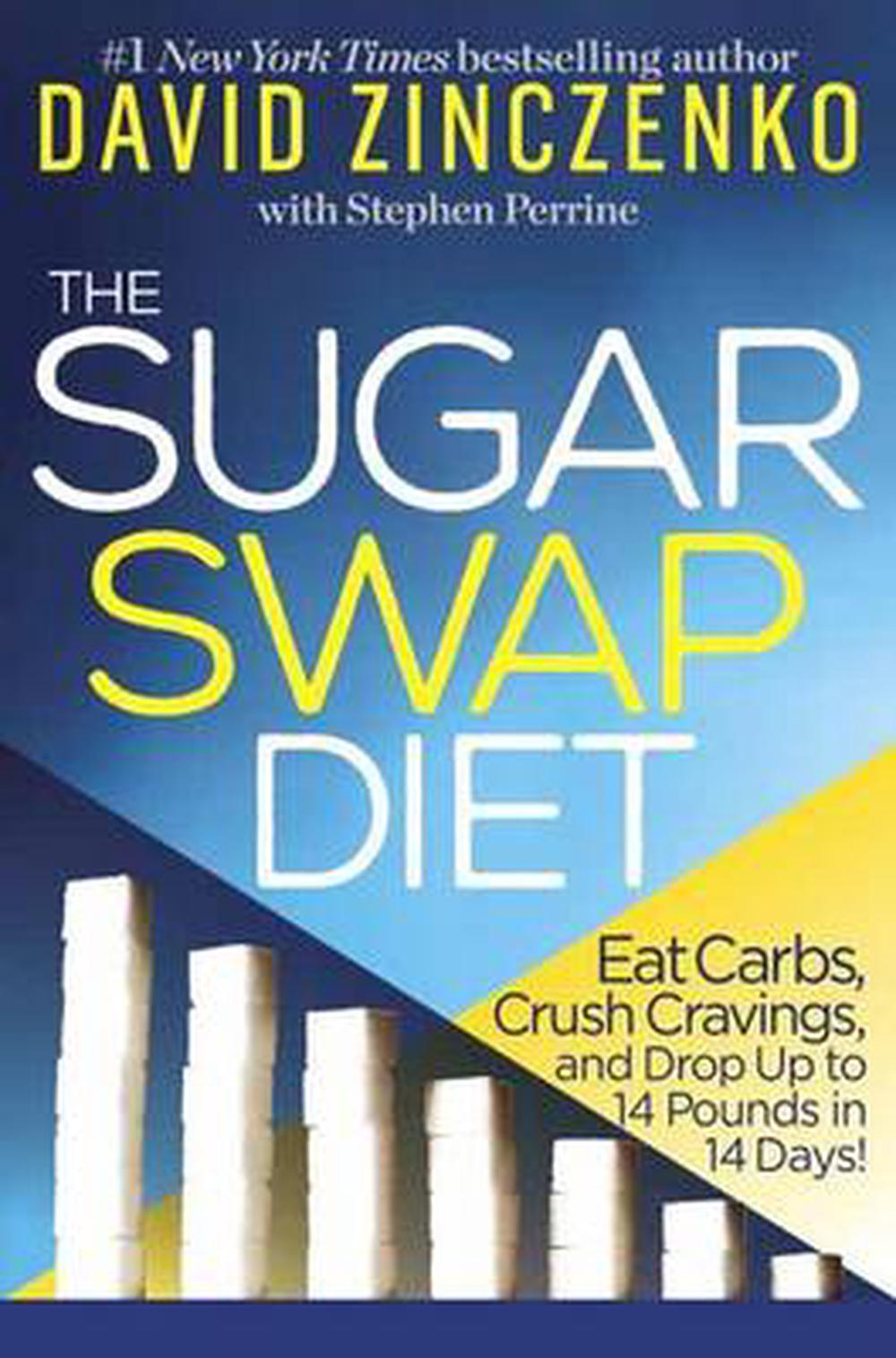 The Sugar Swap Diet: Eat Carbs, Crush Cravings, and Drop Up to 14 Pounds in 14 Days!