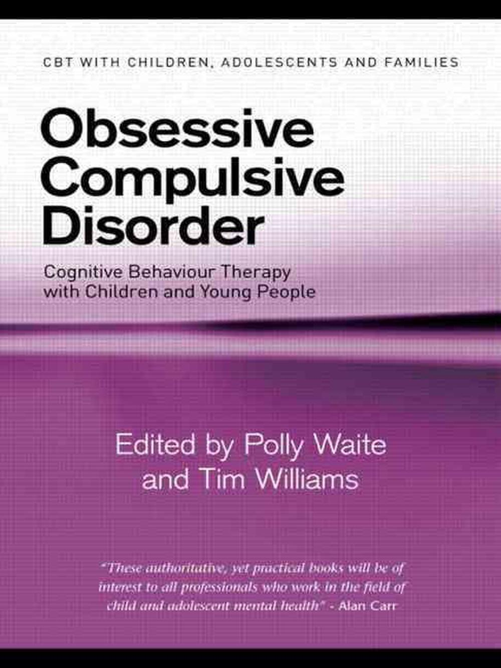 Obsessive Compulsive Disorder: Cognitive Behaviour Therapy with Children and Young People
