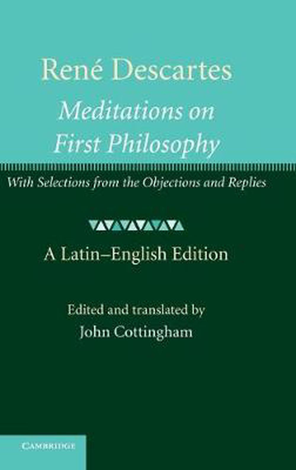 an examination of meditations in the first philosophy by rene descartes The meditations, one of the key texts of western philosophy, is the most widely studied of all descartes' writings this authoritative translation by john cottingham, taken from the much acclaimed three-volume cambridge edition of the philosophical writings of descartes, is based upon the best available texts and presents descartes' central metaphysical writings in clear, readable modern english.