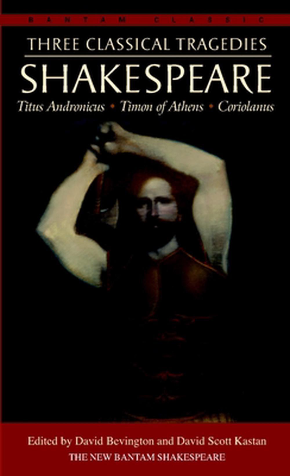 Three Classical Tragedies: Titus Andronicus, Timon of Athens, Coriolanus
