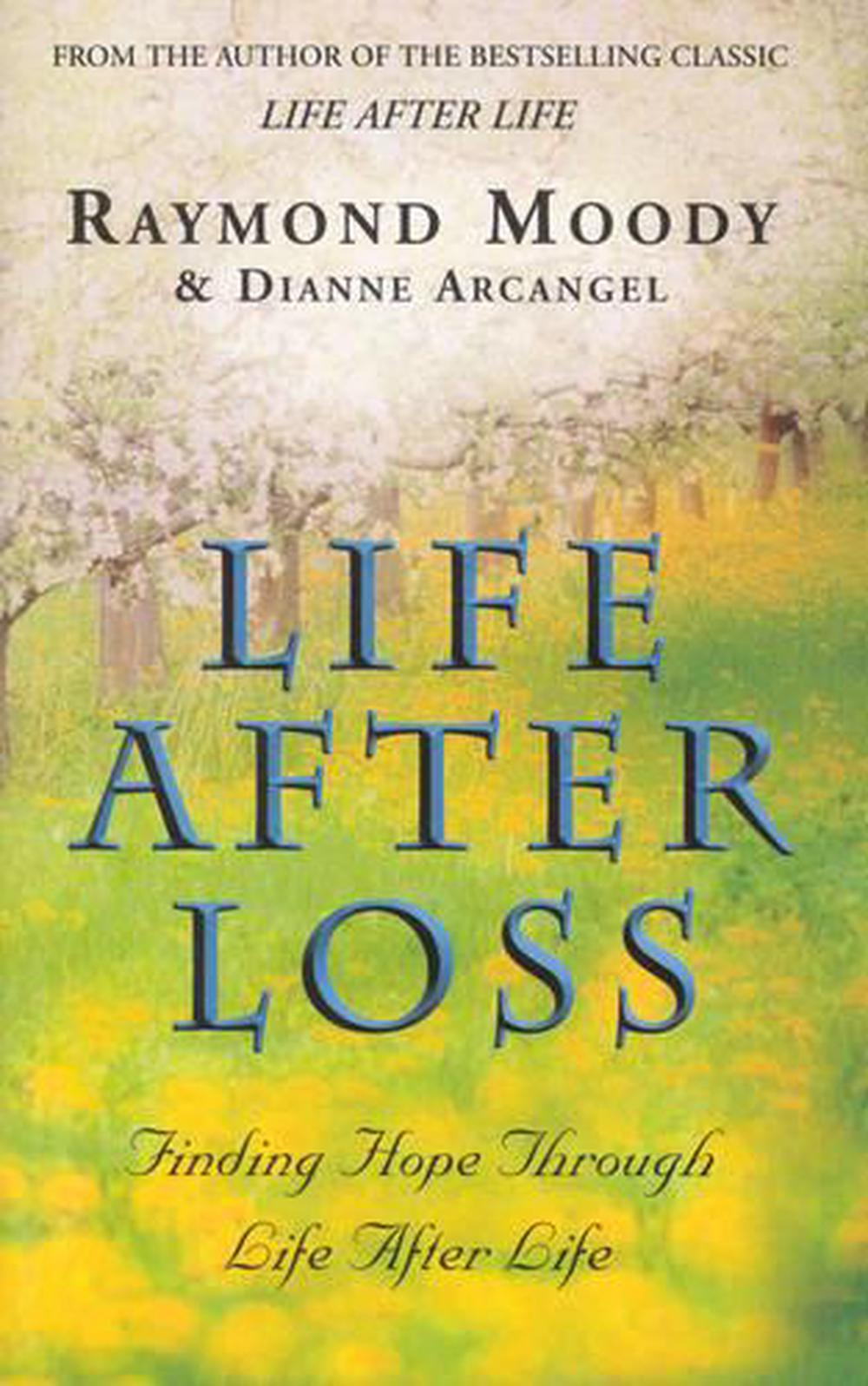 life after loss moody raymond arcangel dianne