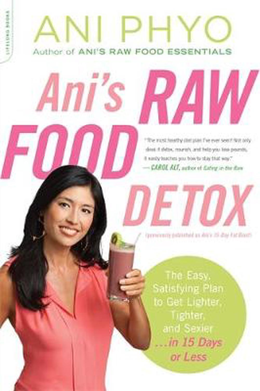 Ani's Raw Food Detox: The Easy, Satisfying Plan to Get Lighter, Tighter, and Sexier... in 15 Days or Less