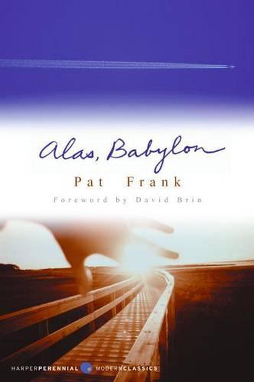 analysis of alasbabylon a 1959 novel by american author pat frank Alas, babylon is a novel by pat frank published in 1959 the subject deals with the effects of a nuclear war on a small florida town writer vivian owens believes that pat frank had intended the semi-fictional fort repose to have been based pat frank is the author of the novel, song for sarah.