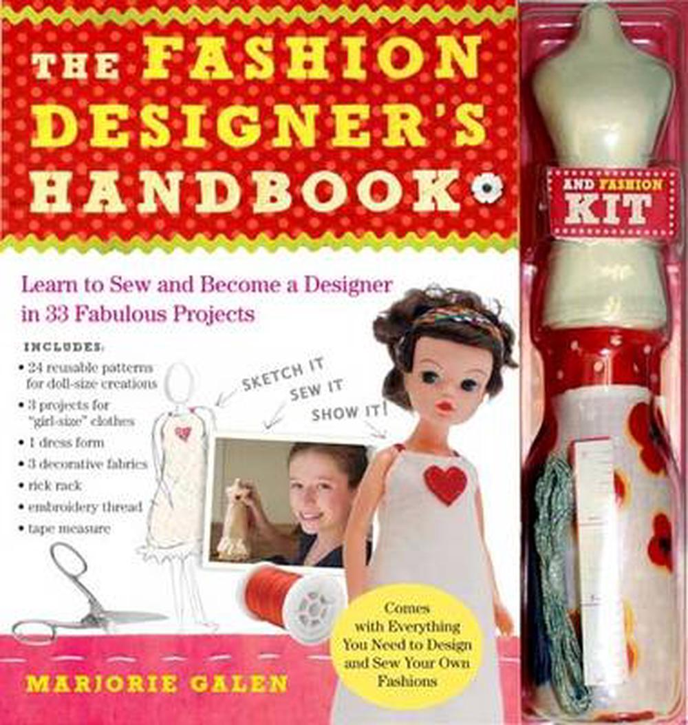 The Fashion Designer's Handbook: Learn to Sew and Become a Designer in 33 Fabulous Projects [With 1 Dress Form, 3 Decorative Fabrics, Rick Rack and 24