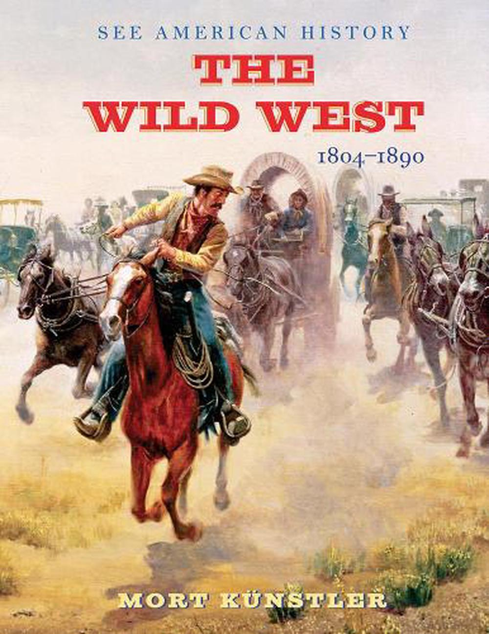 The Wild West: 1804-1890 by James I  Jr  Robertson