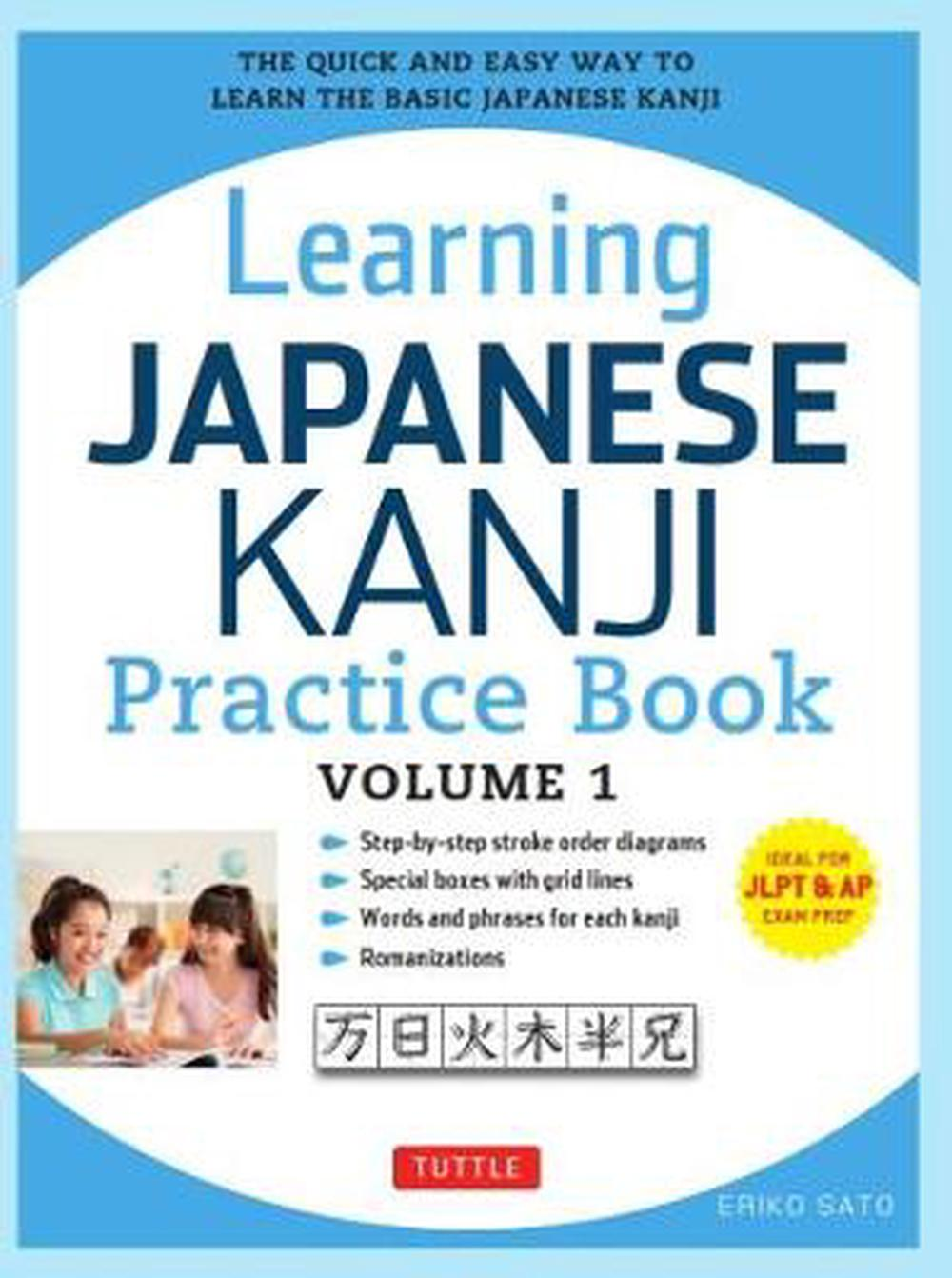 Learning Japanese Kanji Practice Book Volume 1: The Quick and Easy Way to Learn the Basic Japanese Kanji