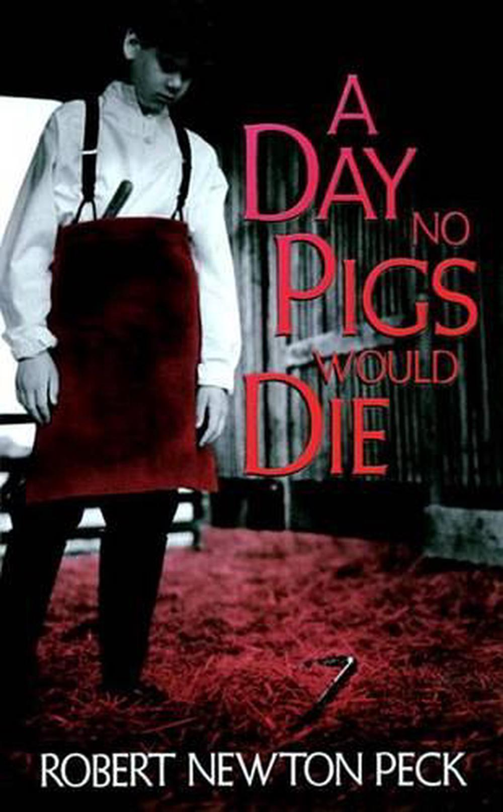 a literary analysis of a day no pigs would die A day no pigs would die by robert newton peck literary elements setting  almost the entire book is set in learning, a small rural village in vermont.