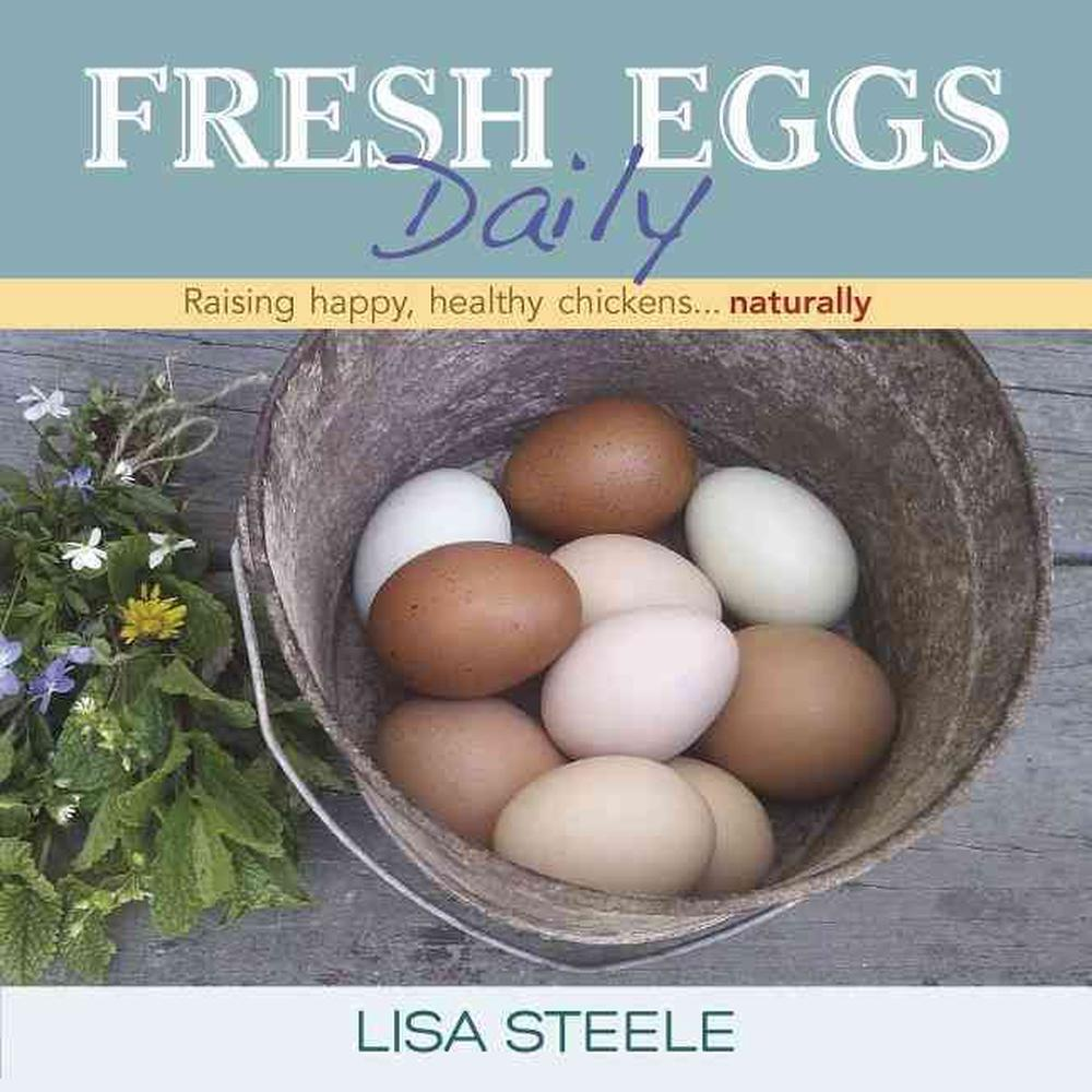 Fresh Eggs Daily: Raising Happy, Healthy Chickens... Naturally