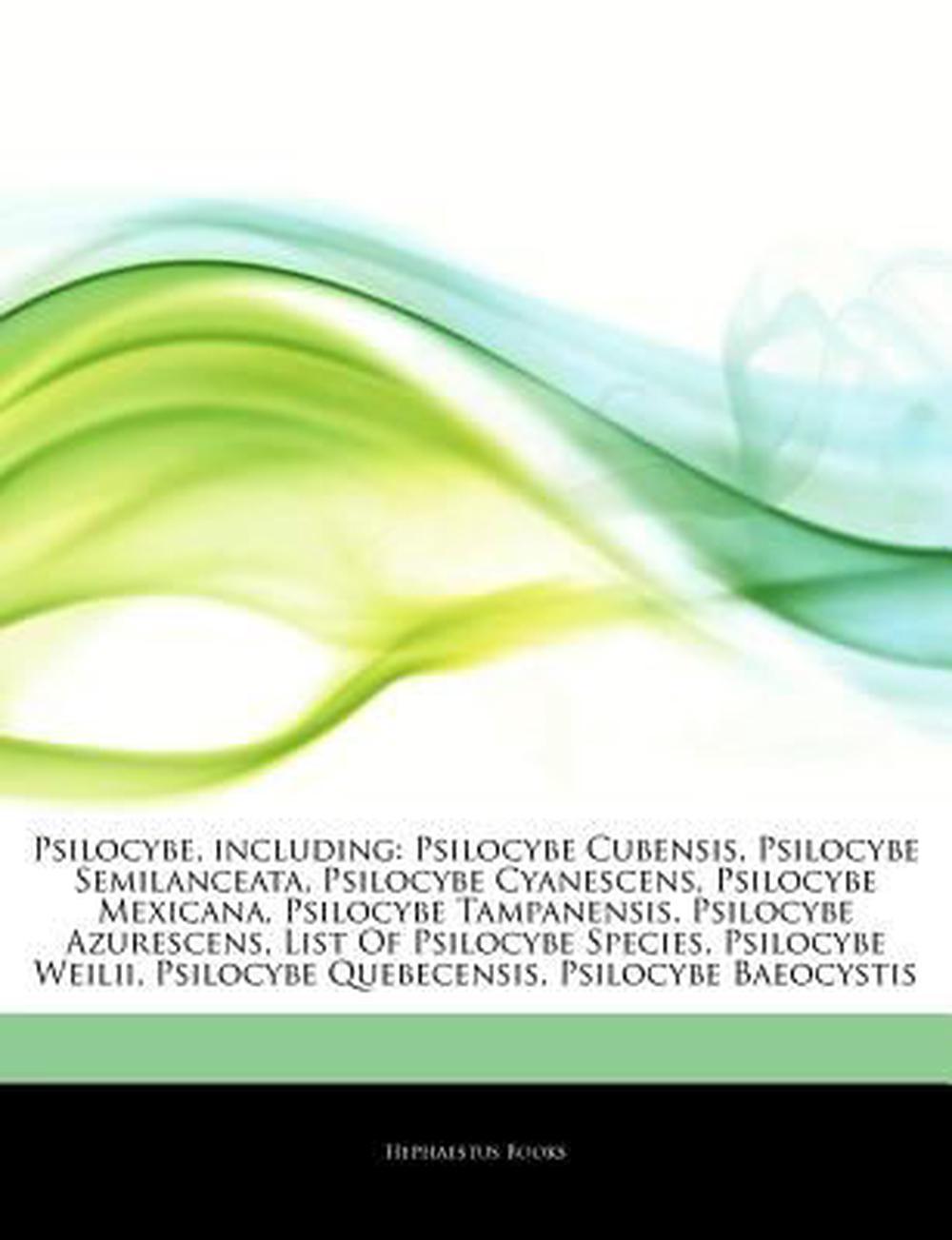 Psilocybe, including: Psilocybe Cubensis, Psilocybe