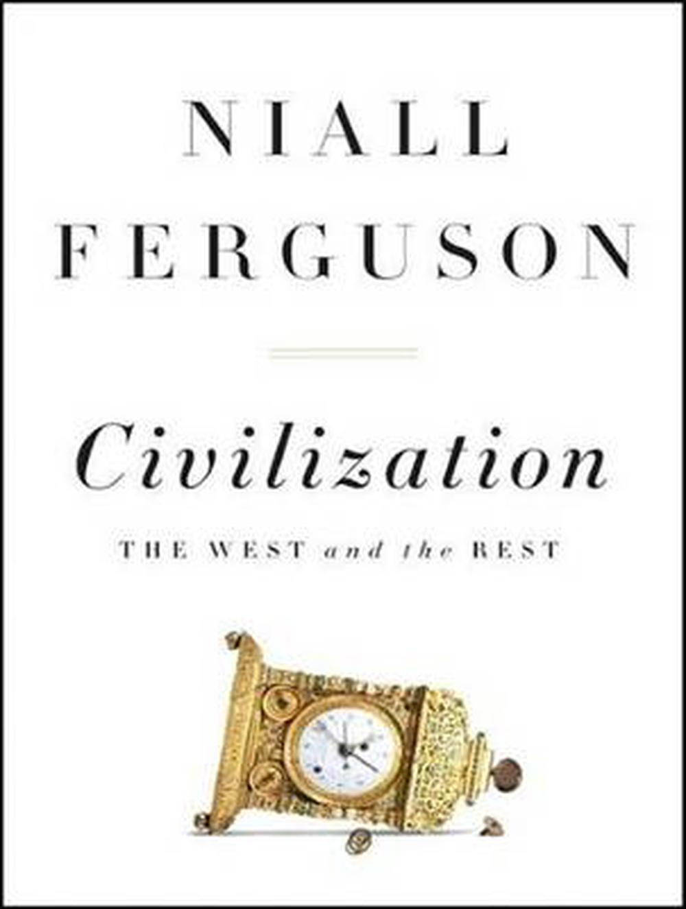 civilizationthe west and the rest by niall Civilization, with its six killer apps, is the latest in that older, grander, holey-er tradition it may also be the last, if ferguson's warnings about the sudden end of western domination come true.