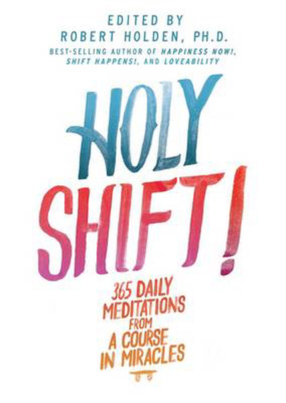 Holy Shift!: 365 Daily Meditations from a Course in Miracles