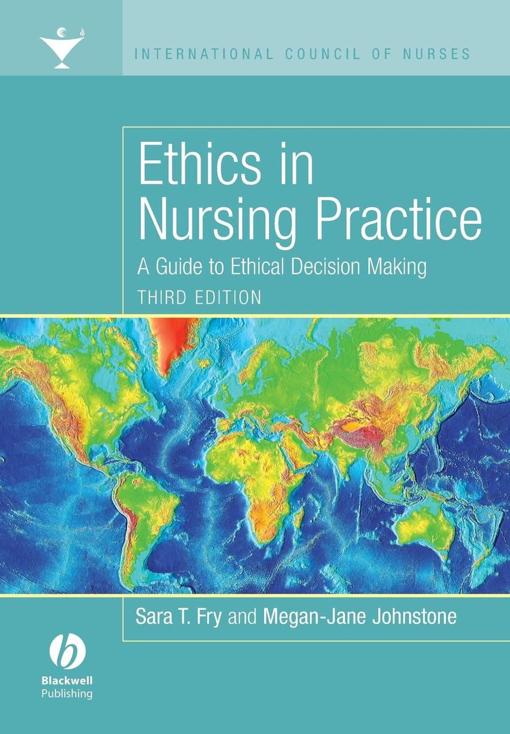 Ethics in Nursing Practice: A Guide to Ethical Decision Making