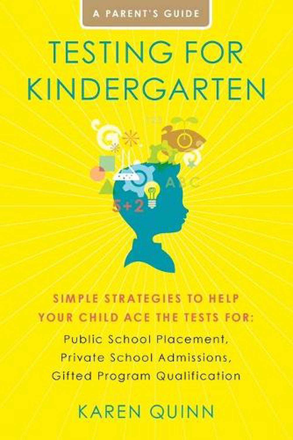Testing for Kindergarten: Simple Strategies to Help Your Child Ace the Tests For: Public School Placement, Private School Admissions, Gifted Pro