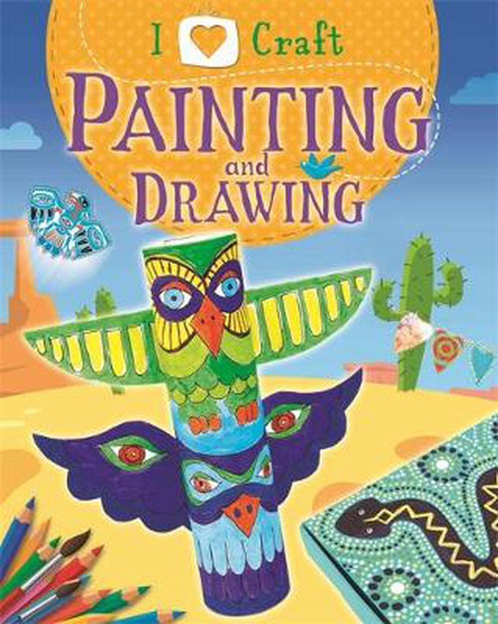 I Love Craft: Painting and Drawing