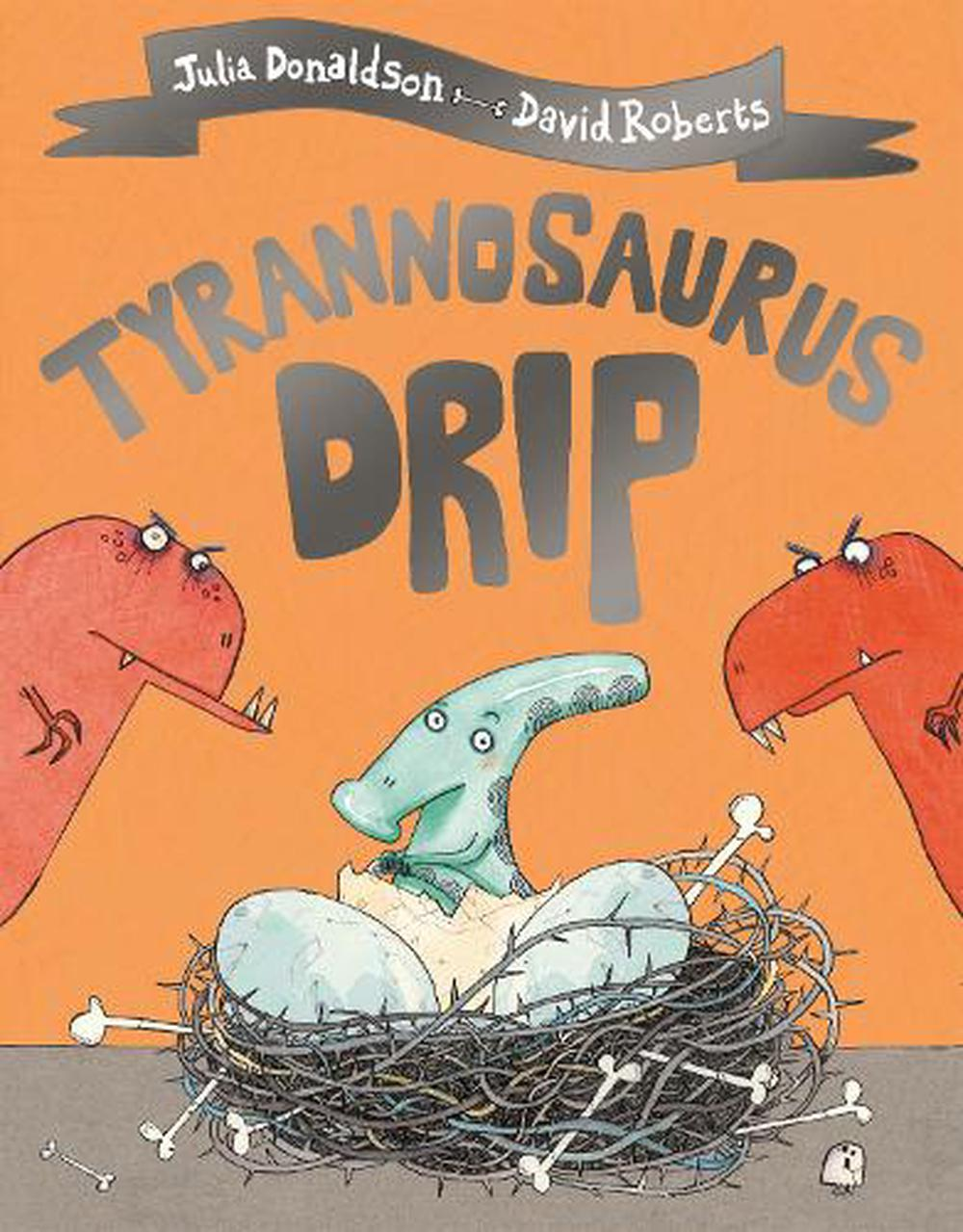 Tyrannosaurus Drip by Julia Donaldson, Paperback, 9781509892433 | Buy  online at The Nile